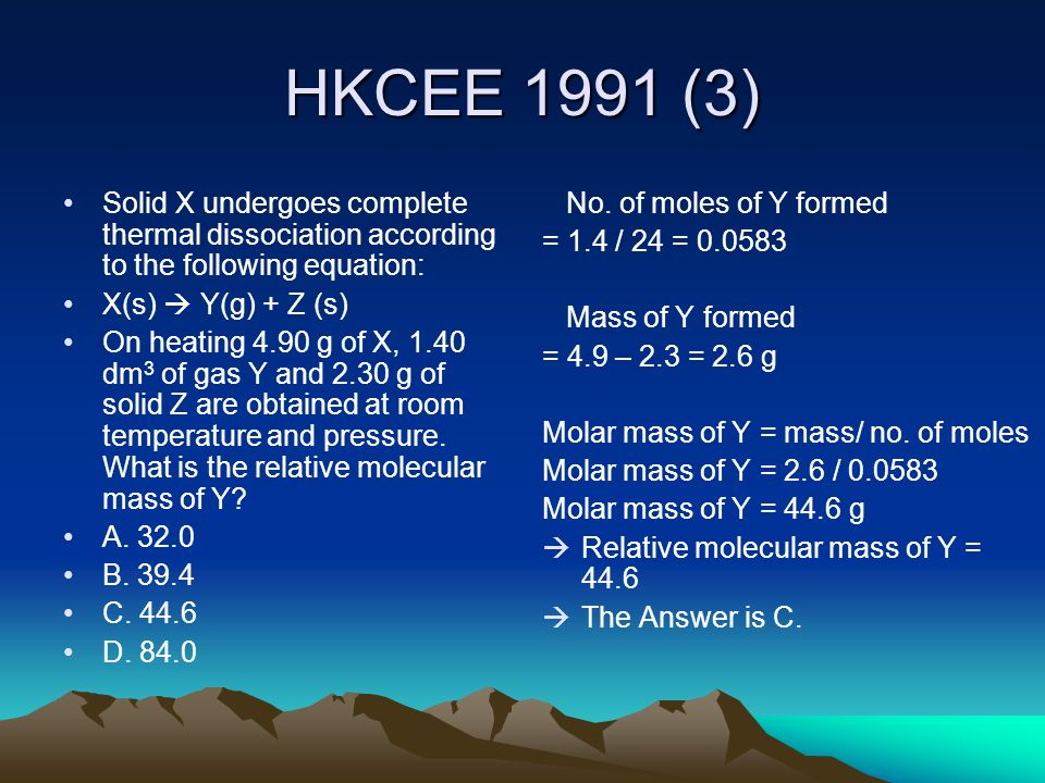 HKCEE 1991 (3)Solid X undergoes complete thermal dissociation according to the following equation: X(s)  Y(g) + Z (s)