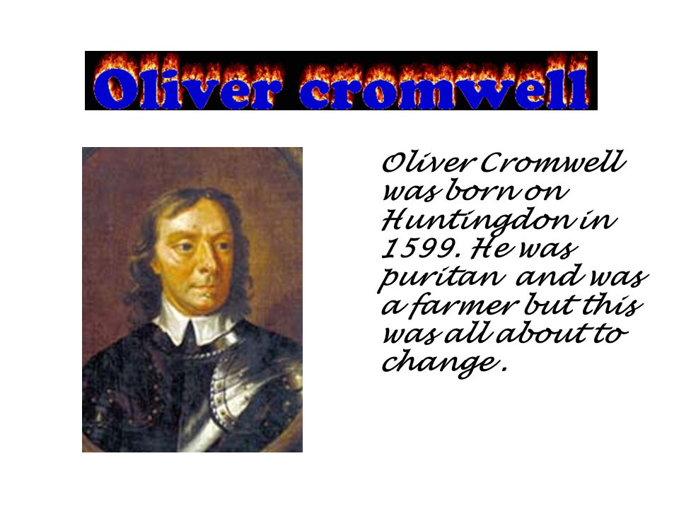 Oliver Cromwell was born on Huntingdon in 1599