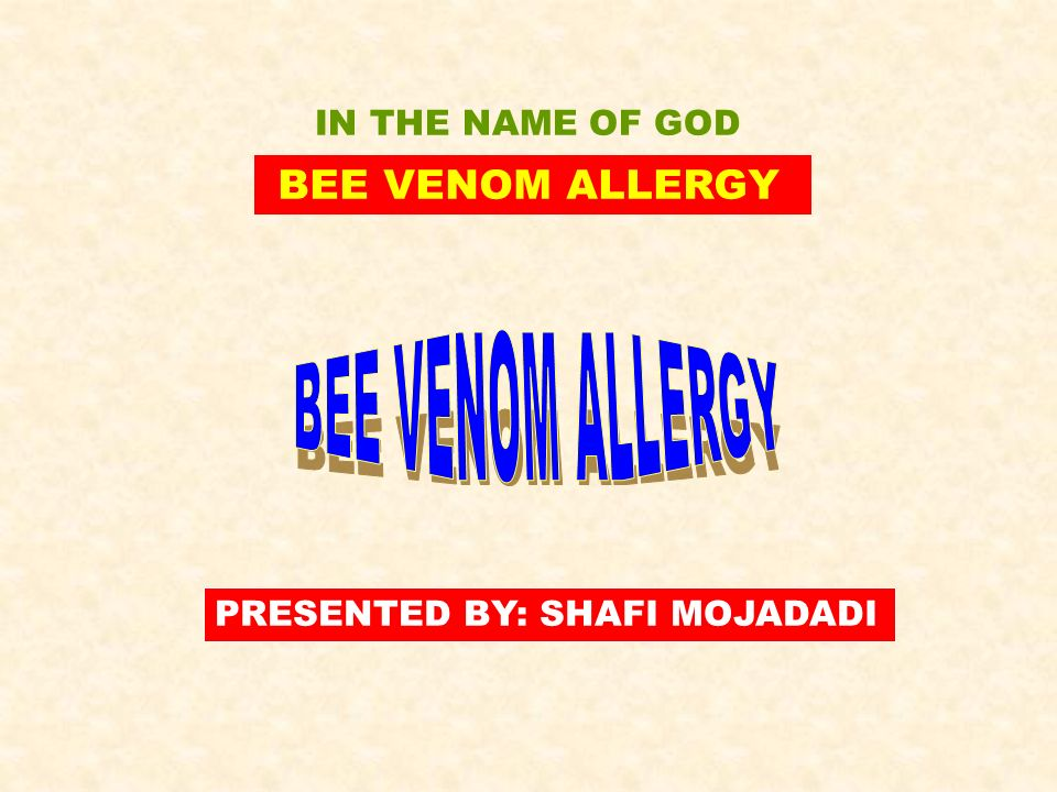 BEE VENOM ALLERGY BEE VENOM ALLERGY IN THE NAME OF GOD