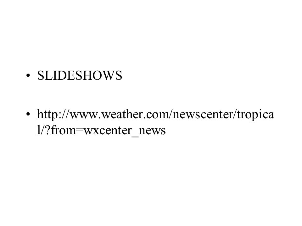 SLIDESHOWS http://www.weather.com/newscenter/tropical/ from=wxcenter_news