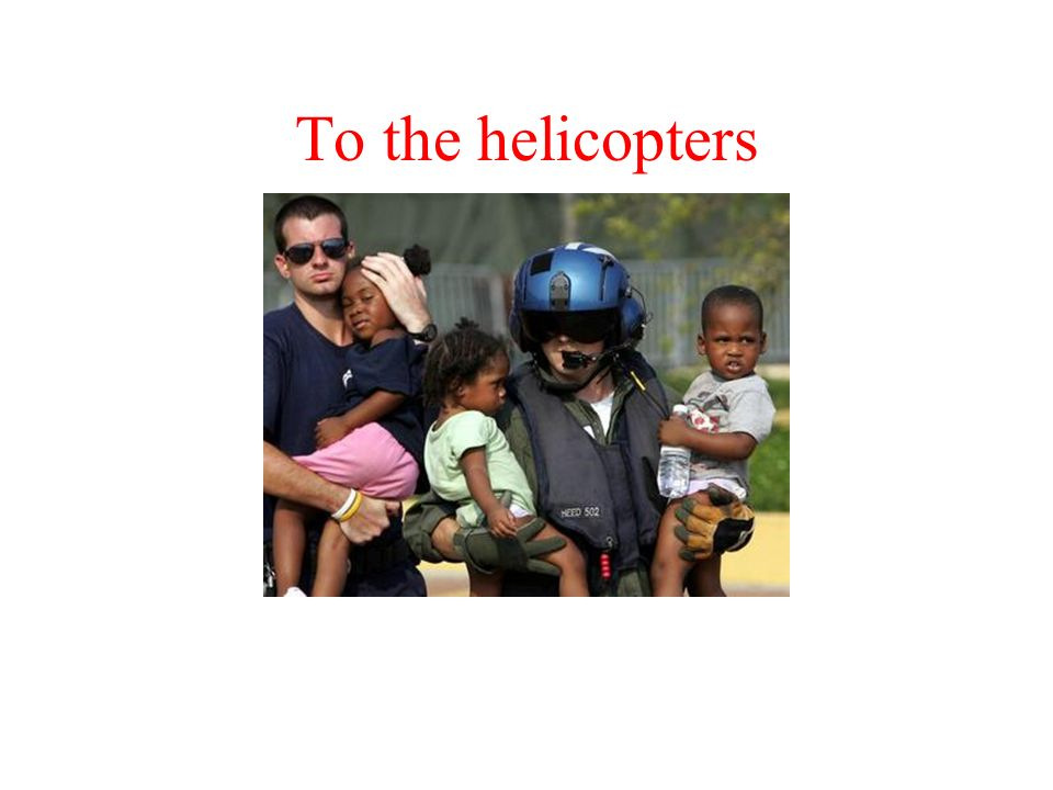 To the helicopters
