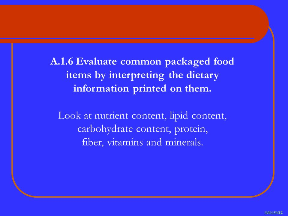 A.1.6 Evaluate common packaged food items by interpreting the dietary