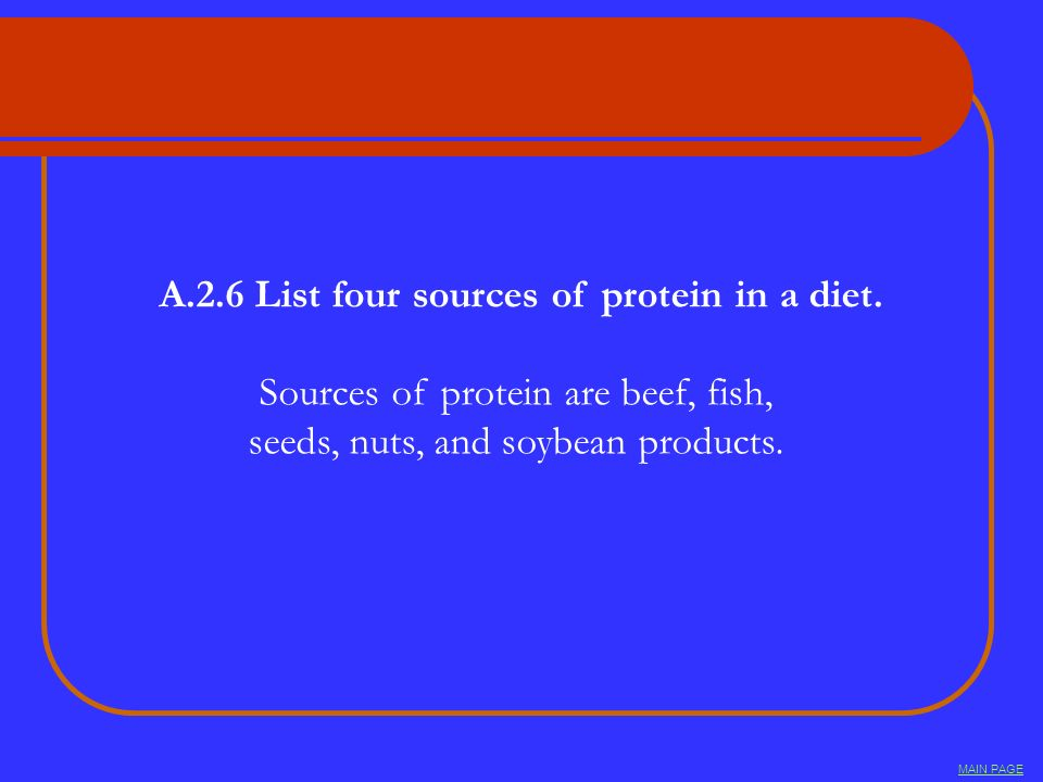 A.2.6 List four sources of protein in a diet.