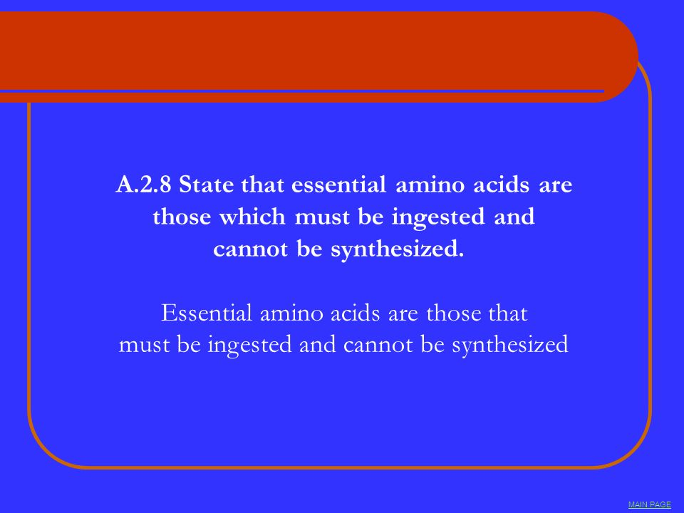 A.2.8 State that essential amino acids are