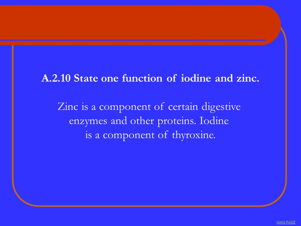 A.2.10 State one function of iodine and zinc.