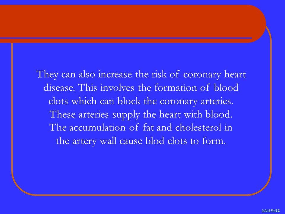 They can also increase the risk of coronary heart
