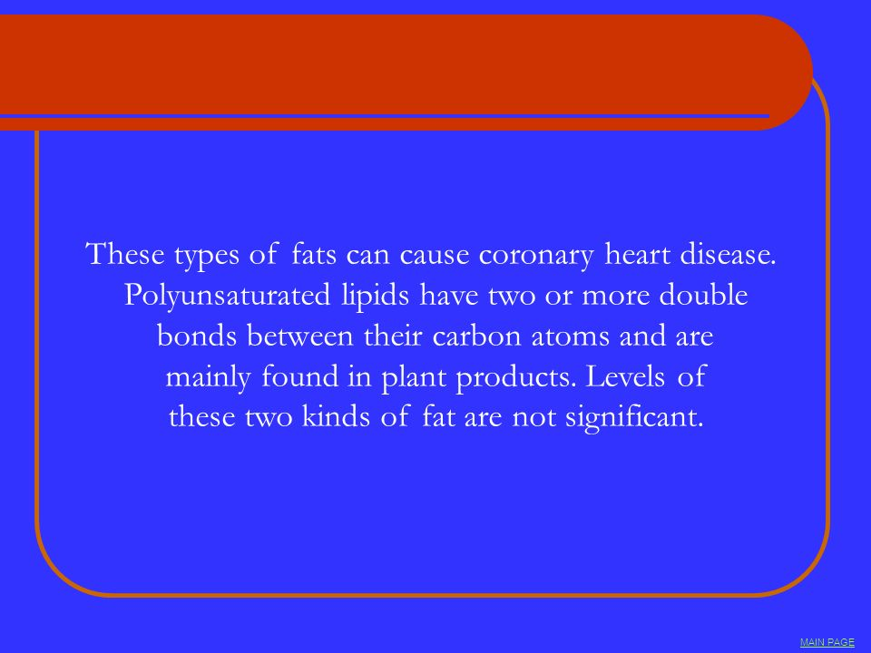 These types of fats can cause coronary heart disease.