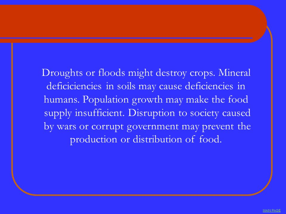 Droughts or floods might destroy crops. Mineral
