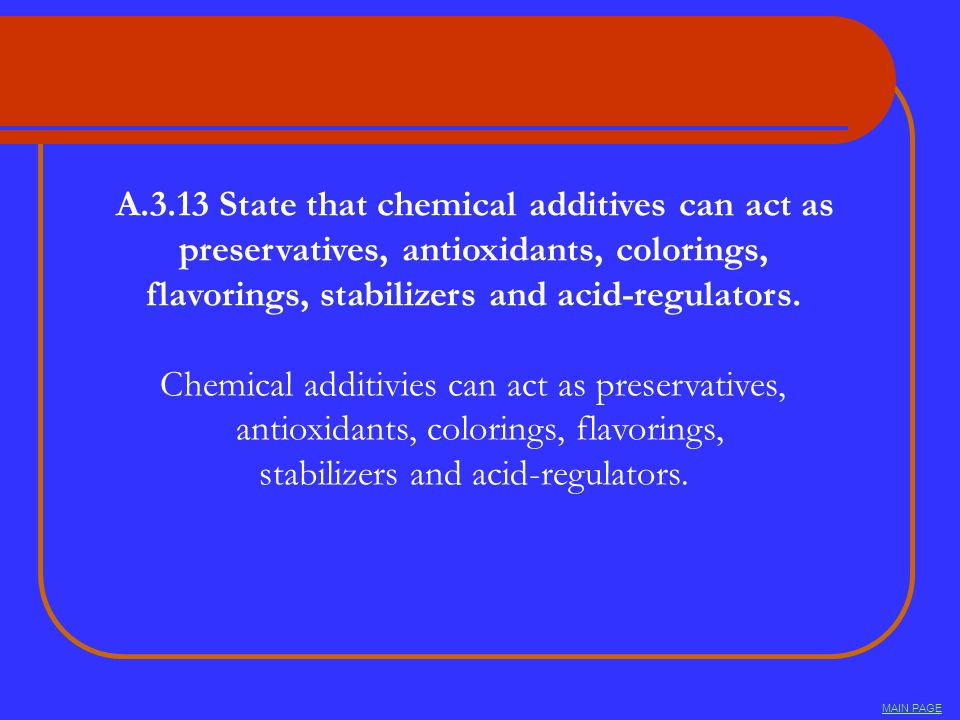 A.3.13 State that chemical additives can act as