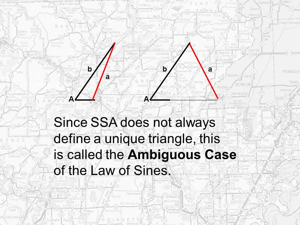 Since SSA does not always define a unique triangle, this