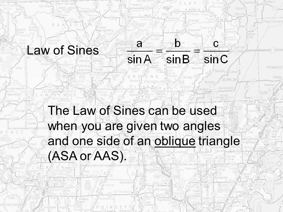 Law of SinesThe Law of Sines can be used. when you are given two angles. and one side of an oblique triangle.