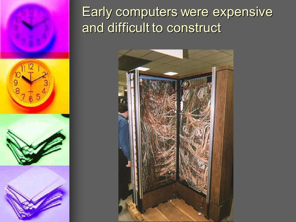 Early computers were expensive and difficult to construct