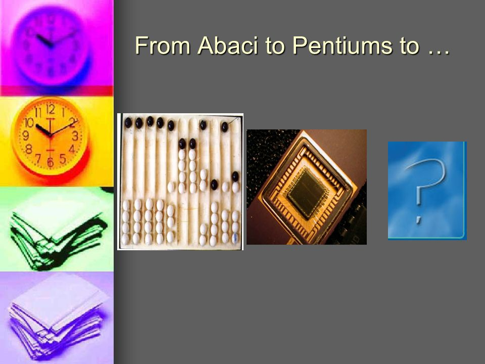 From Abaci to Pentiums to …