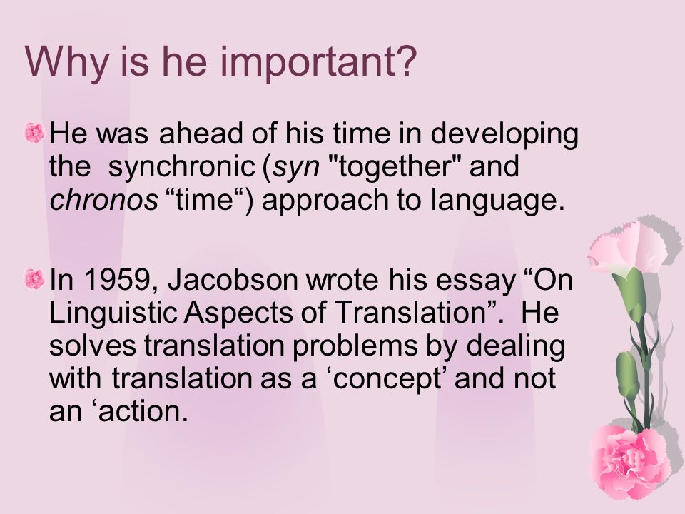 Why is he important He was ahead of his time in developing the synchronic (syn together and chronos time ) approach to language.
