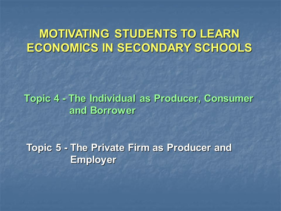 Topic 4 - The Individual as Producer, Consumer and Borrower