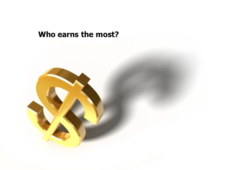 Who earns the most