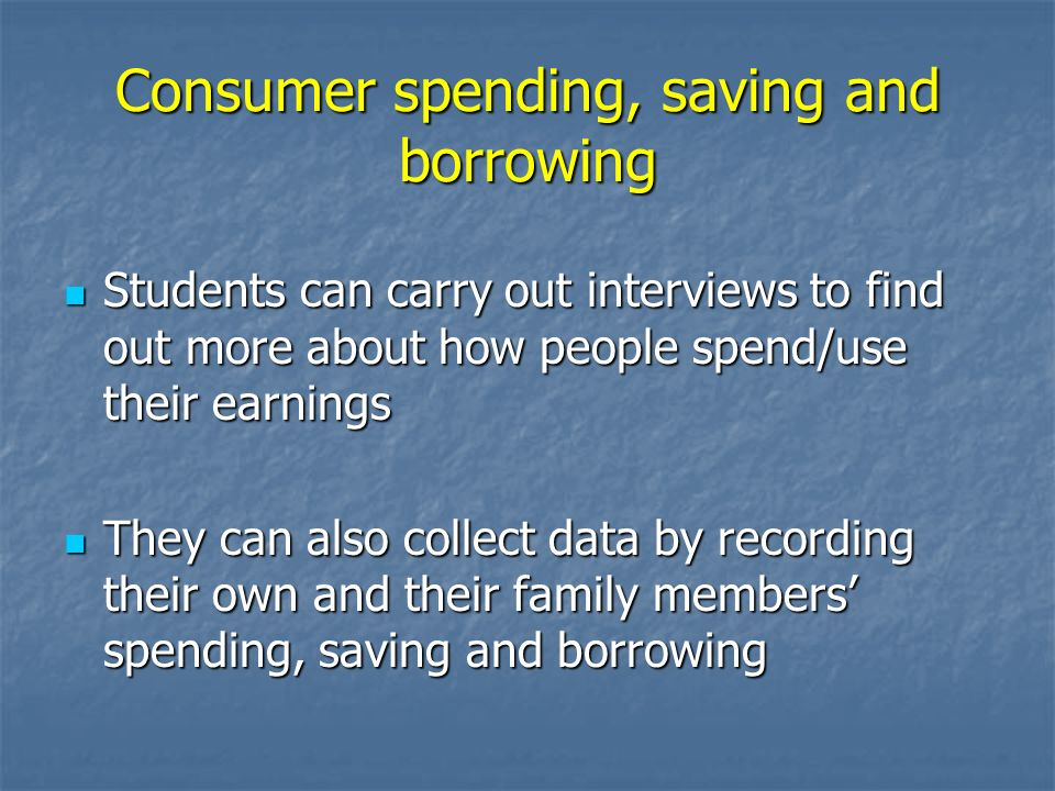 Consumer spending, saving and borrowing