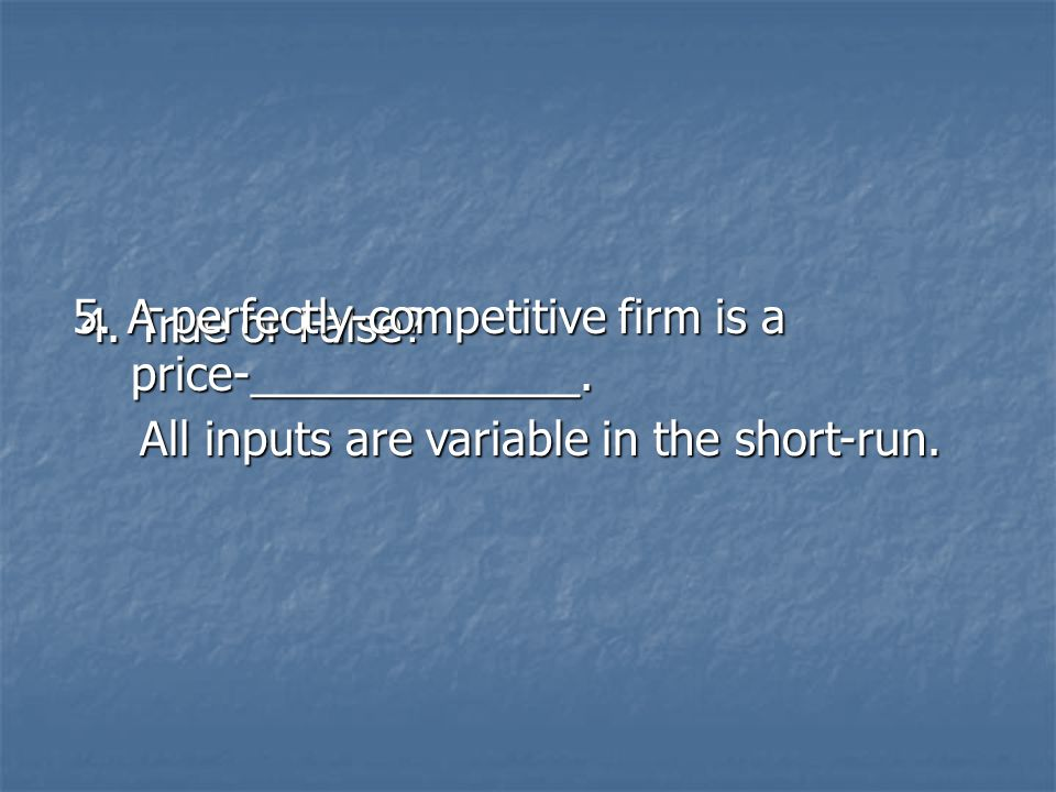 5. A perfectly-competitive firm is a