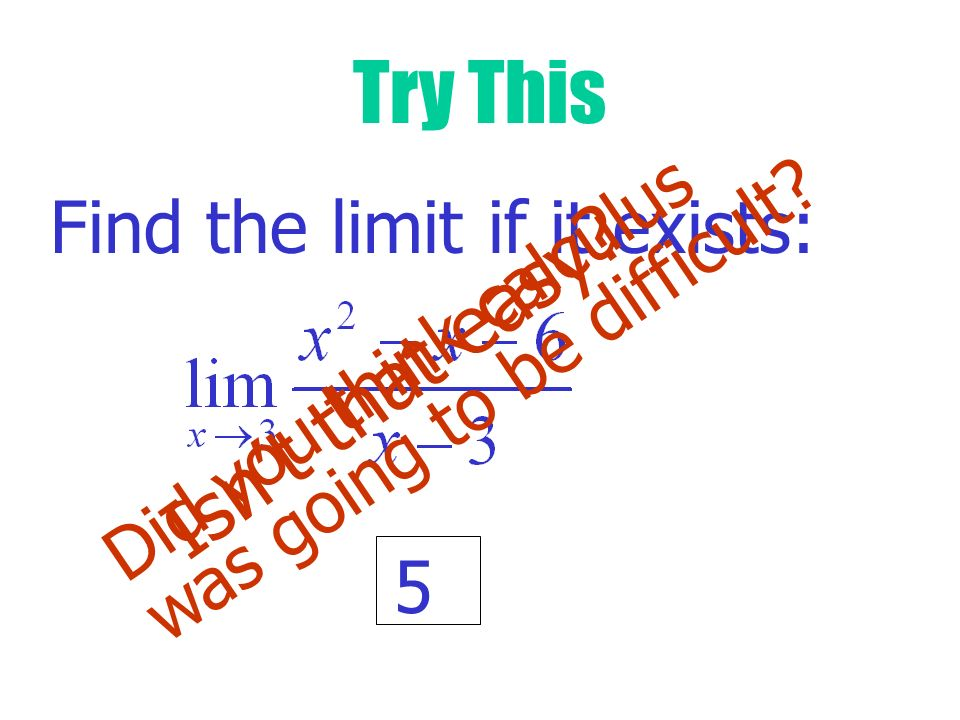 Try This Isn't that easy Find the limit if it exists: