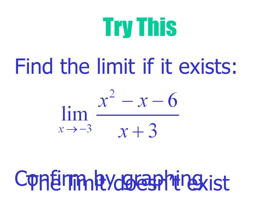 Try This Find the limit if it exists: Confirm by graphing