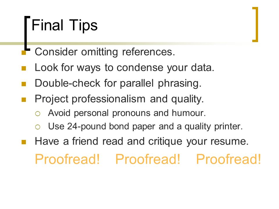 Final Tips Proofread! Proofread! Proofread!