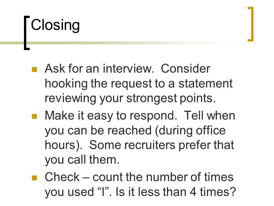 Closing Ask for an interview. Consider hooking the request to a statement reviewing your strongest points.
