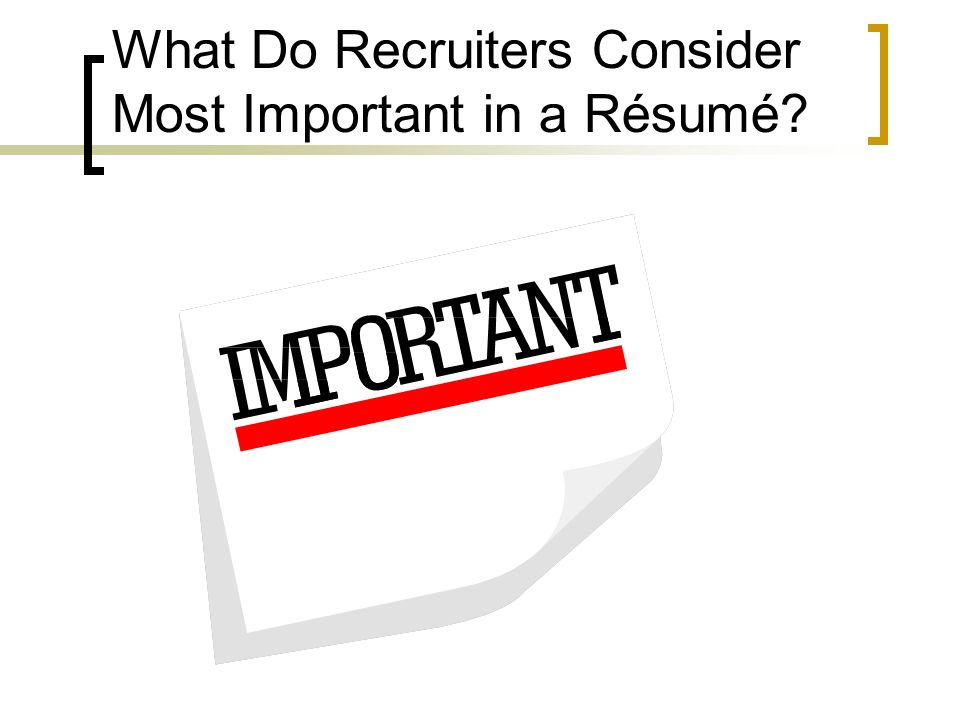 What Do Recruiters Consider Most Important in a Résumé