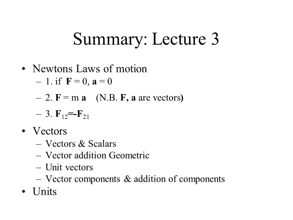 Summary: Lecture 3 Newtons Laws of motion Vectors Units