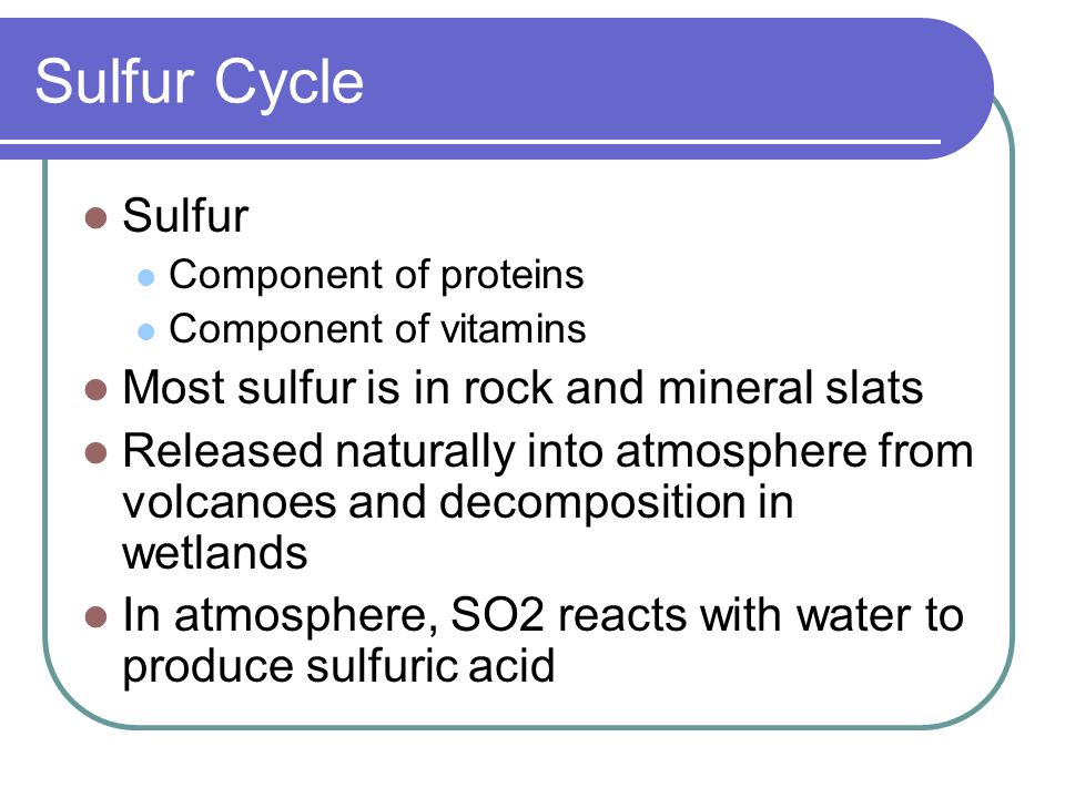 Sulfur Cycle Sulfur Most sulfur is in rock and mineral slats
