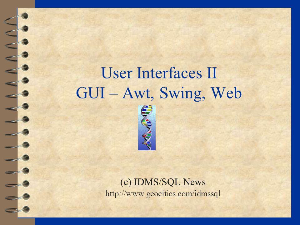 User Interfaces II GUI – Awt, Swing, Web
