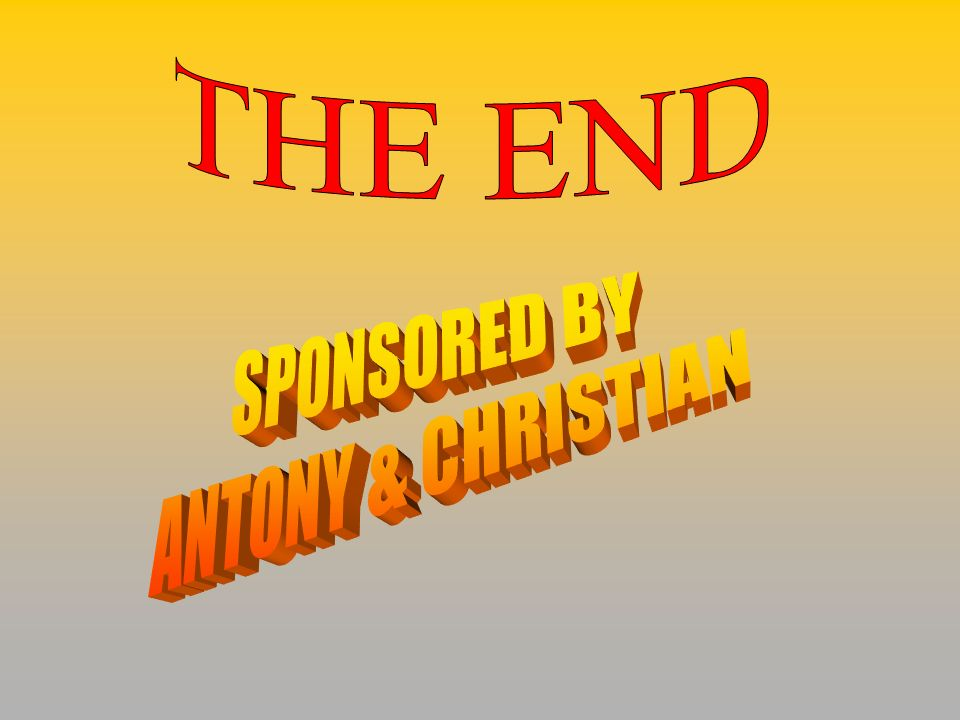 THE END SPONSORED BY ANTONY & CHRISTIAN