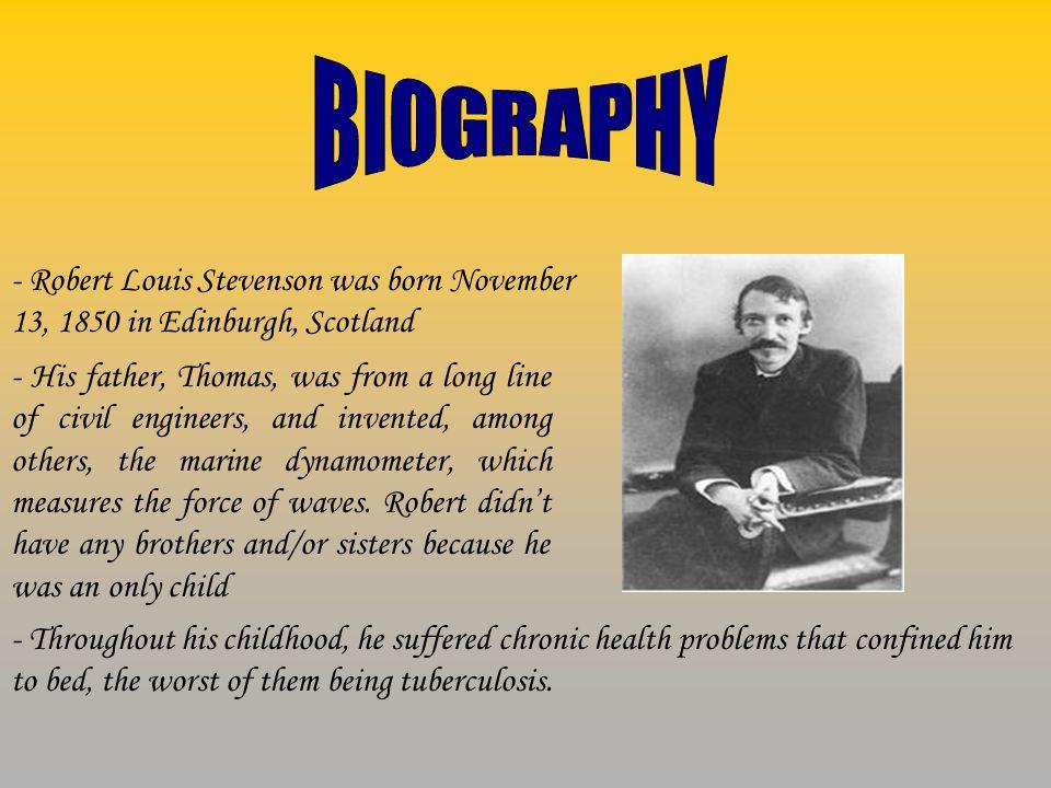 BIOGRAPHY - Robert Louis Stevenson was born November 13, 1850 in Edinburgh, Scotland.