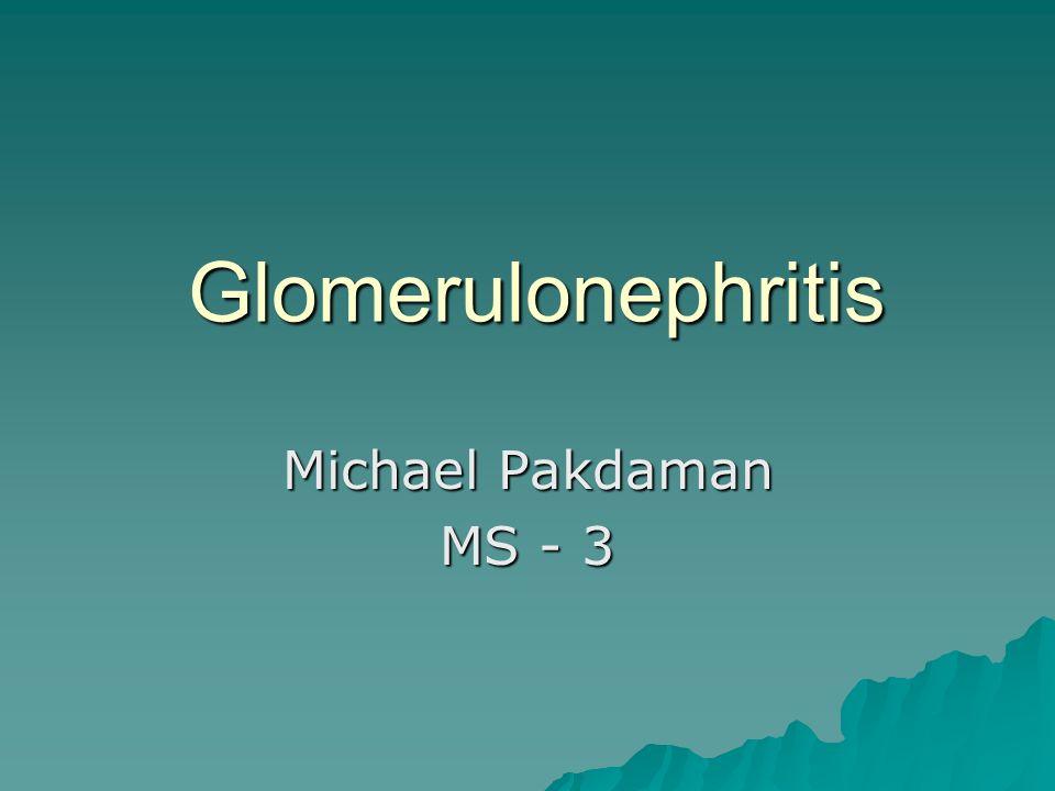 Glomerulonephritis Michael Pakdaman MS - 3