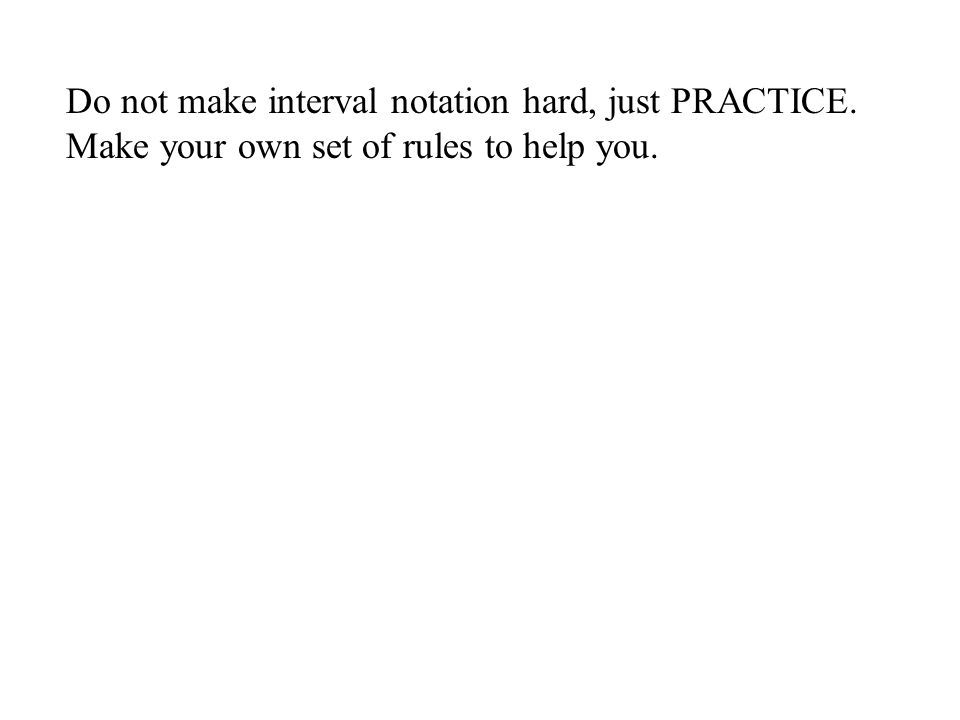 Do not make interval notation hard, just PRACTICE.