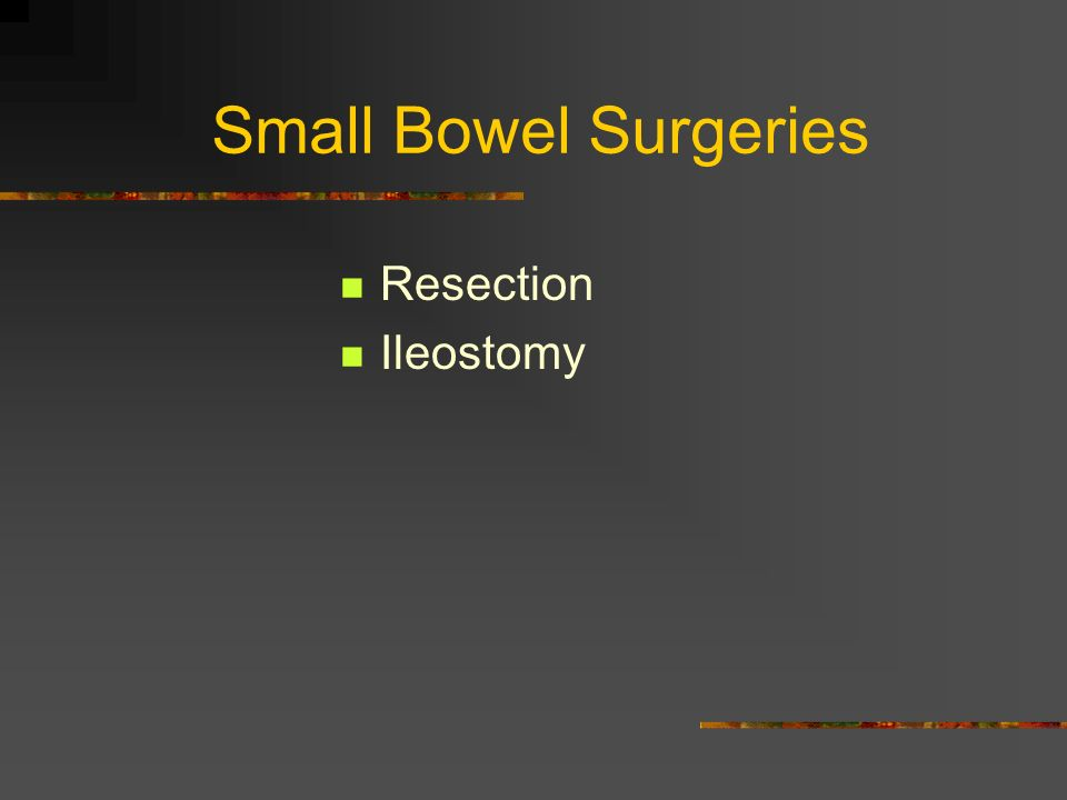 Small Bowel Surgeries Resection Ileostomy