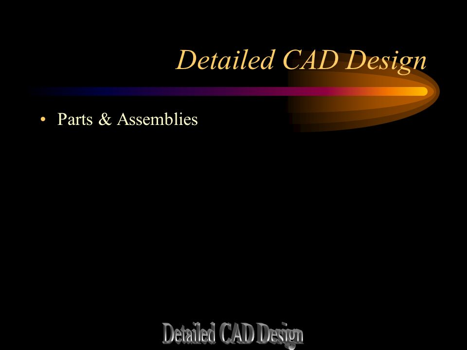 Detailed CAD Design Parts & Assemblies Detailed CAD Design