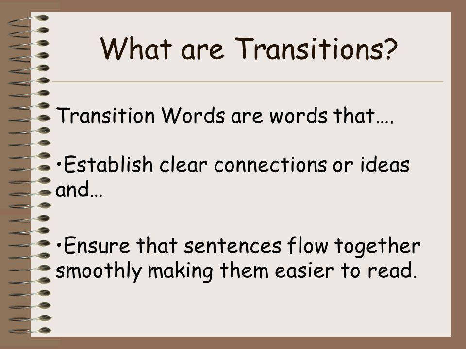 What are Transitions Transition Words are words that….