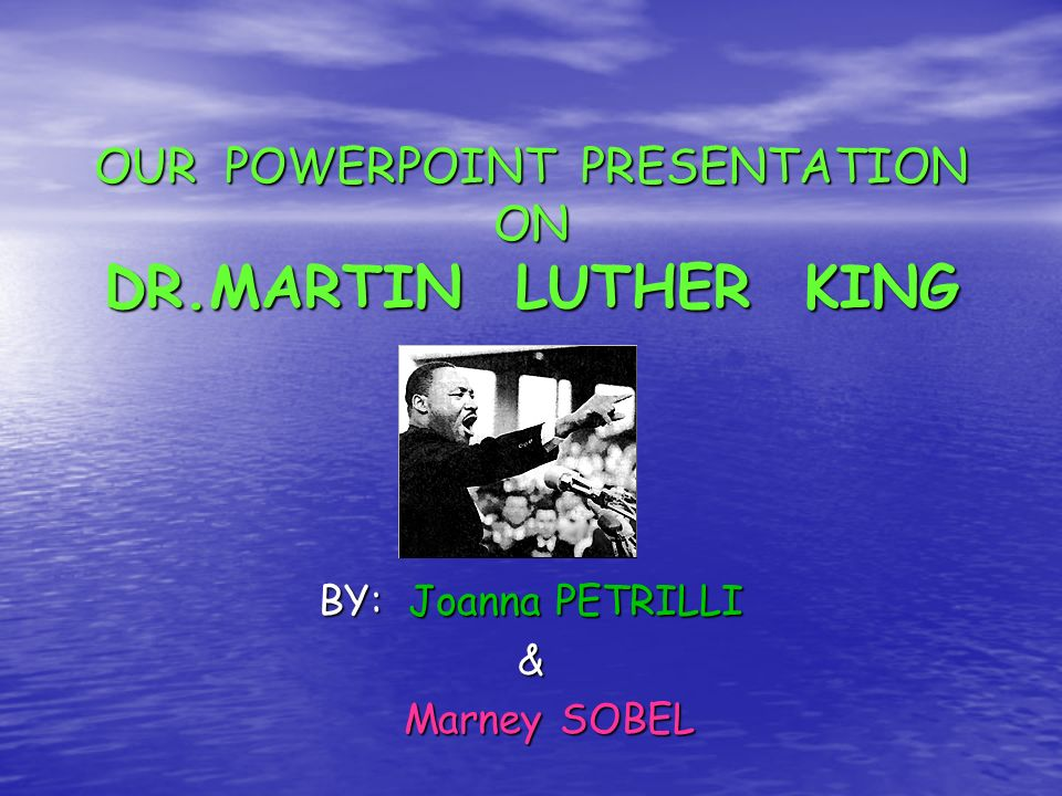 OUR POWERPOINT PRESENTATION ON DR.MARTIN LUTHER KING
