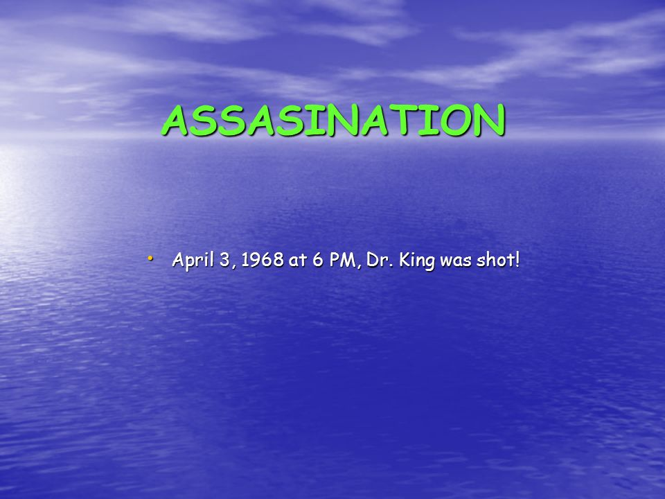 April 3, 1968 at 6 PM, Dr. King was shot!