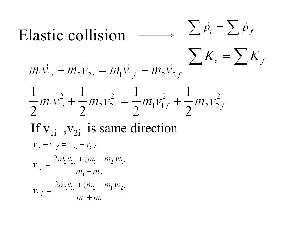 Elastic collision If v1i ,v2i is same direction