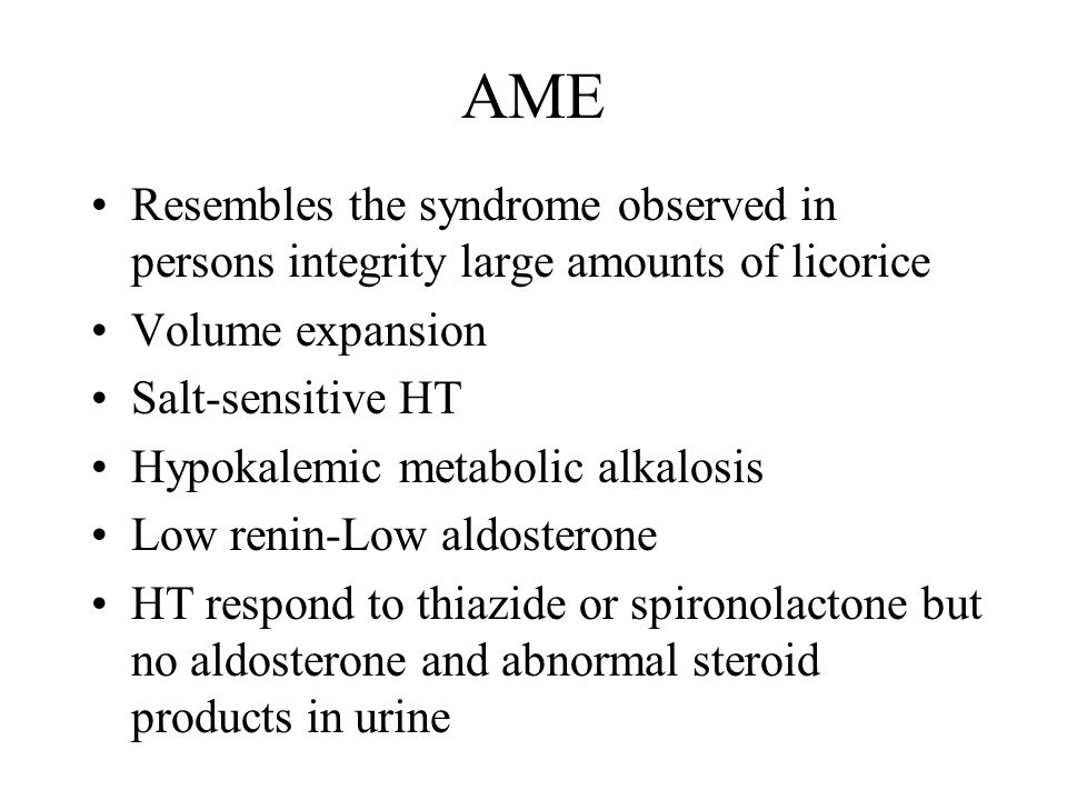 AME Resembles the syndrome observed in persons integrity large amounts of licorice. Volume expansion.