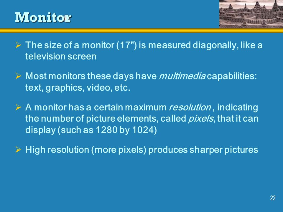 Monitor The size of a monitor (17 ) is measured diagonally, like a television screen.