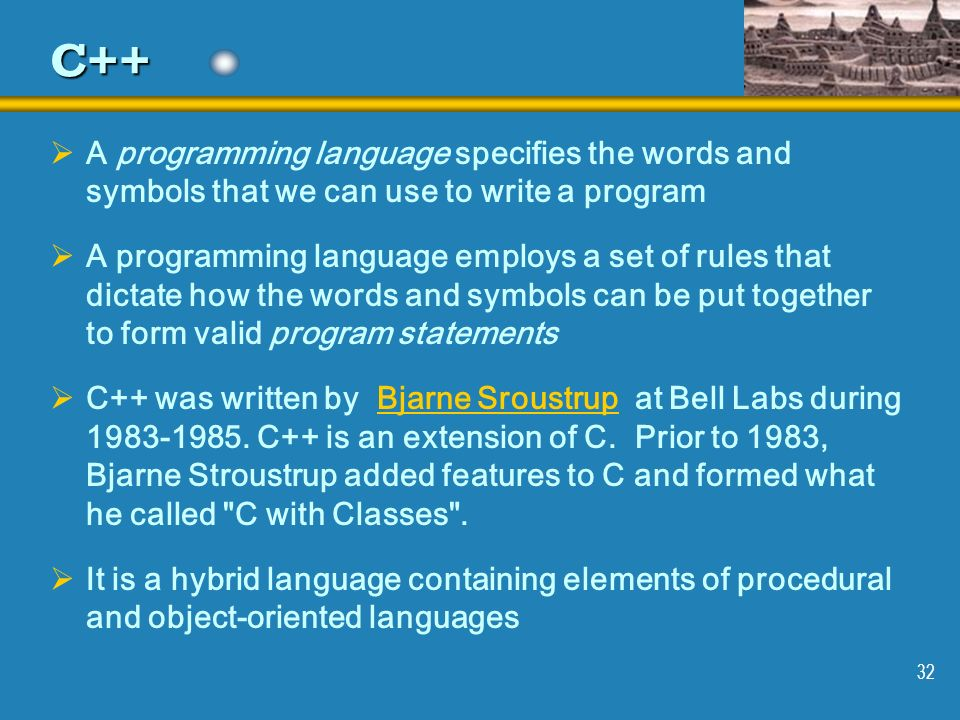 C++ A programming language specifies the words and symbols that we can use to write a program.