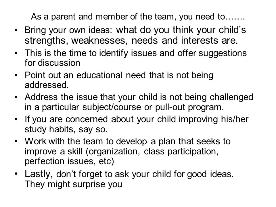 As a parent and member of the team, you need to…….