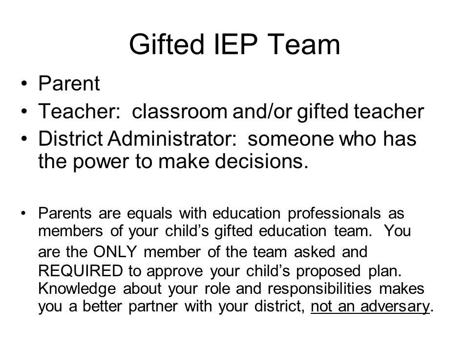 Gifted IEP Team Parent Teacher: classroom and/or gifted teacher