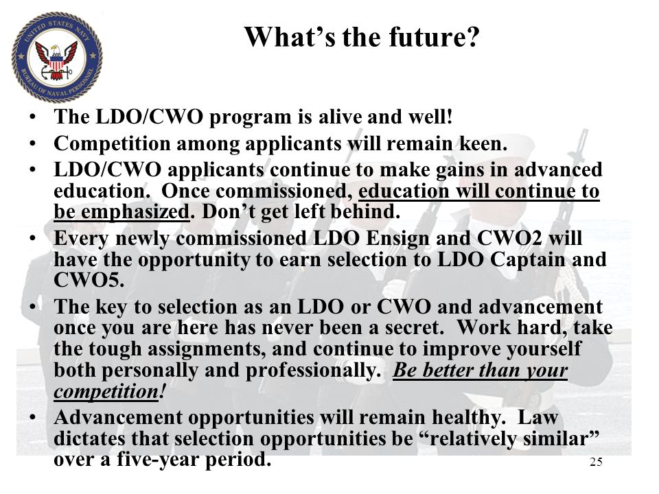What's the future The LDO/CWO program is alive and well!