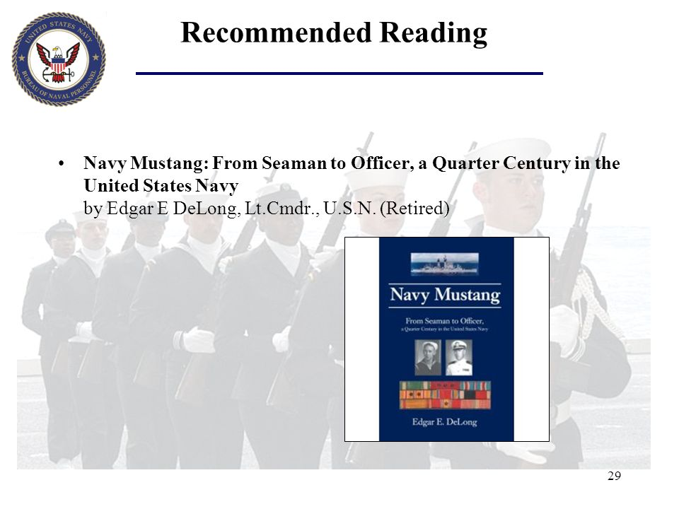 Recommended Reading Navy Mustang: From Seaman to Officer, a Quarter Century in the United States Navy by Edgar E DeLong, Lt.Cmdr., U.S.N.