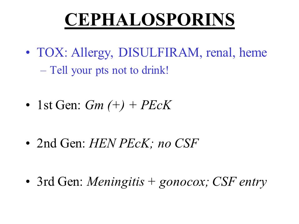 CEPHALOSPORINS TOX: Allergy, DISULFIRAM, renal, heme