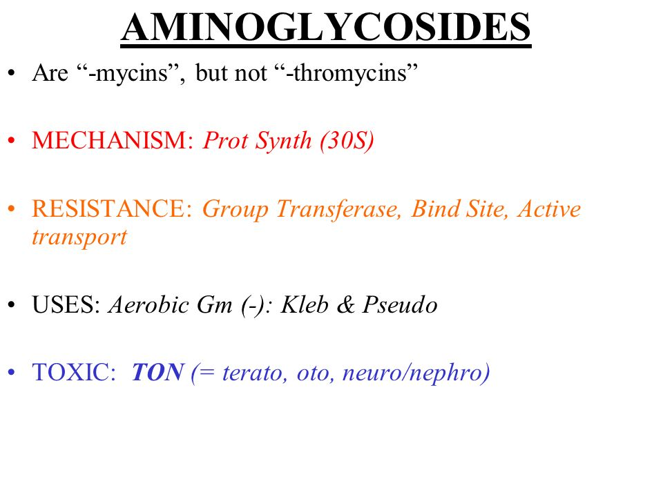 AMINOGLYCOSIDES Are -mycins , but not -thromycins