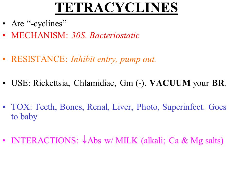 TETRACYCLINES Are -cyclines MECHANISM: 30S. Bacteriostatic